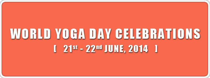 World Yoga Day Celebrations (21 – 22 June, 2014)